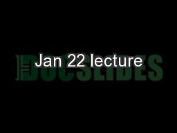 Jan 22 lecture PowerPoint PPT Presentation
