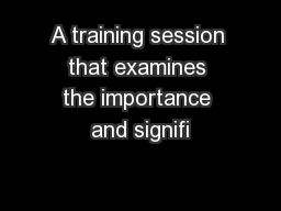 A training session that examines the importance and signifi