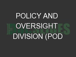 POLICY AND OVERSIGHT DIVISION (POD