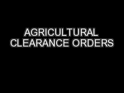 AGRICULTURAL CLEARANCE ORDERS