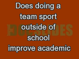 Does doing a team sport outside of school improve academic PowerPoint PPT Presentation