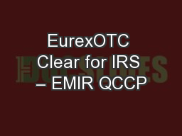 EurexOTC Clear for IRS – EMIR QCCP PowerPoint PPT Presentation