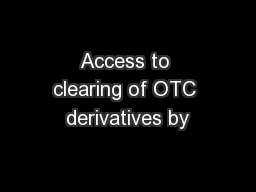 Access to clearing of OTC derivatives by PowerPoint PPT Presentation