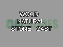 WOOD   NATURAL STONE   CAST
