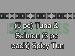 Tuna (5 pc) Tuna & Salmon (3 pc each) Spicy Tun