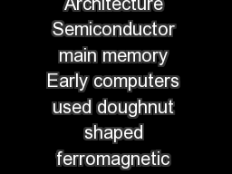 Chapter  Internal Memory Computer Organization and Architecture Semiconductor main memory Early computers used doughnut shaped ferromagnetic loops called cores for each bit Main memory was often refe