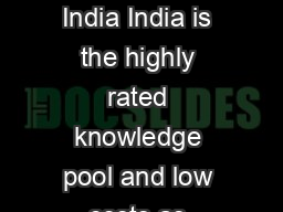 OVERVIEW Presence of Global IT players in India India is the highly rated knowledge pool and low costs as compared to other countries