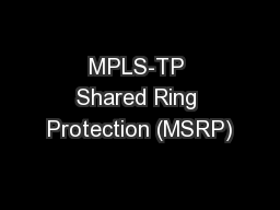 MPLS-TP Shared Ring Protection (MSRP)