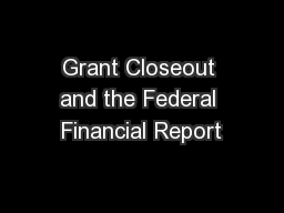 Grant Closeout and the Federal Financial Report