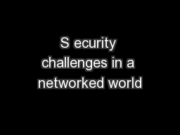 S ecurity challenges in a networked world