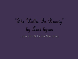 """She Walks In Beauty"""