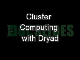 Cluster Computing with Dryad