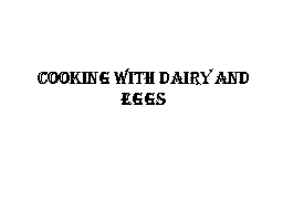Cooking with Dairy and Eggs PowerPoint PPT Presentation