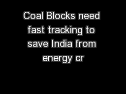 Coal Blocks need fast tracking to save India from energy cr