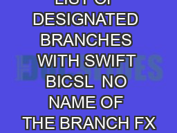 LIST OF DESIGNATED BRANCHES WITH SWIFT BICSL  NO NAME OF THE BRANCH FX