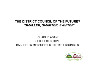 "THE DISTRICT COUNCIL OF THE FUTURE? ""SMALLER, SMARTER, SWIFTER"