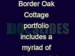 design portfolio cottages  distinctive oak structures The Border Oak Cottage portfolio includes a myriad of quintessential country properties  traditional and contemporary