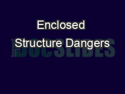 Enclosed Structure Dangers PowerPoint PPT Presentation