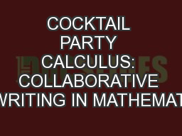 COCKTAIL PARTY CALCULUS: COLLABORATIVE WRITING IN MATHEMATI PowerPoint PPT Presentation