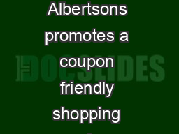 Intermountain West Division Effective   Albertsons Coupon Acceptance Policy Albertsons promotes a coupon friendly shopping experience and encourages customers to participate in store manufacturer and