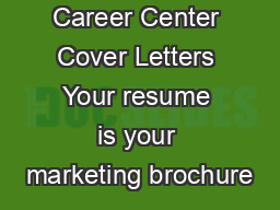 Career Center Cover Letters Your resume is your marketing brochure PowerPoint PPT Presentation