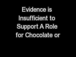 Evidence is Insufficient to Support A Role for Chocolate or