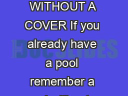 HAS YOUR POOL ALREADY BEEN BUILT WITHOUT A COVER If you already have a pool remember a pool without a pool cover is like a house without a roof