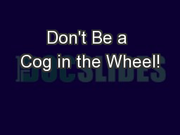 Don't Be a Cog in the Wheel!