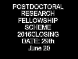 POSTDOCTORAL RESEARCH FELLOWSHIP SCHEME 2016CLOSING DATE: 29th June 20