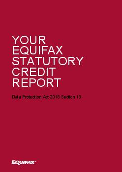 YOUR EQUIFAX CREDIT REPORT YOUR EQUIFAX CREDIT REPORT Data Protection Act   YOUR EQUIFAX CREDIT REPORT Credit reference agencies Credit reference agencies hold public information such as electoral ro
