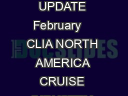 CRUISE LINES INTERNATIONAL ASSOCIATION CLIA  NORTH AMERICA CRUISE INDUSTRY UPDATE February    CLIA NORTH AMERICA CRUISE INDUSTRY UPDATE The following information is intended to provide a snapshot of