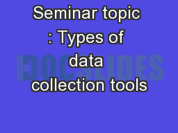 Seminar topic : Types of data collection tools