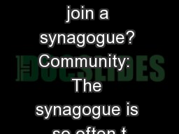 Why should I join a synagogue? Community:  The synagogue is so often t