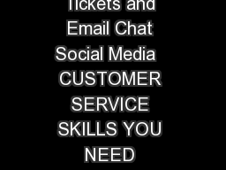CUSTOMER SERVICE SKILLS YOU NEED  TABLE OF CONTENTS Phone Support Tickets and Email Chat Social Media   CUSTOMER SERVICE SKILLS YOU NEED CUSTOMER SERVICE SKILLS YOU NEED Todays customer service invol PowerPoint PPT Presentation