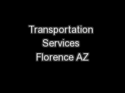 Transportation Services Florence AZ PowerPoint PPT Presentation
