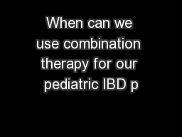 When can we use combination therapy for our pediatric IBD p
