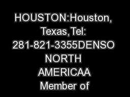 HOUSTON:Houston, Texas,Tel: 281-821-3355DENSO NORTH AMERICAA Member of