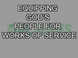 EQUIPPING GOD'S PEOPLE FOR WORKS OF SERVICE