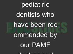 DENTIST LIST Below is a list of local pediat ric dentists who have been rec ommended by our PAMF doctors and other patients