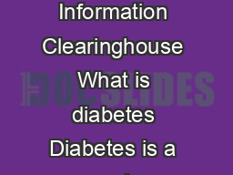 Causes of Diabetes National Diabetes Information Clearinghouse What is diabetes Diabetes is a complex group of diseases with a variety of causes