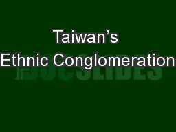 Taiwan's Ethnic Conglomeration