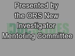 Presented by the ORS New Investigator Mentoring Committee