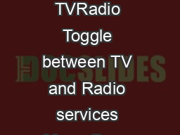 OnOff Go into StandbyWake up from Standby Number keys Enter channel directly TVRadio Toggle between TV and Radio services Menu Open Main Menu EPG Open Electronic Program Guide Volume select Green Bu