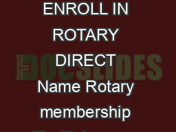 ROTARY DIRECT Rotarys recurring giving program YES I WILL ENROLL IN ROTARY DIRECT Name Rotary membership ID  Club name  Club number  Billing address  City  StateProvince  Postal code  Country  Phone