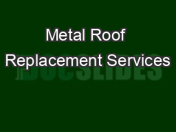 Metal Roof Replacement Services PowerPoint PPT Presentation