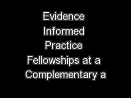 Evidence Informed Practice Fellowships at a Complementary a