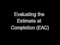 Evaluating the Estimate at Completion (EAC)