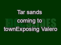 Tar sands coming to townExposing Valero PowerPoint PPT Presentation