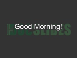 Good Morning! PowerPoint PPT Presentation