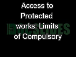 Access to Protected works: Limits of Compulsory